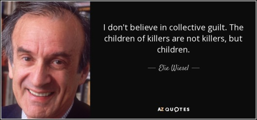 quote-i-don-t-believe-in-collective-guilt-the-children-of-killers-are-not-killers-but-children-elie-wiesel-107-25-38