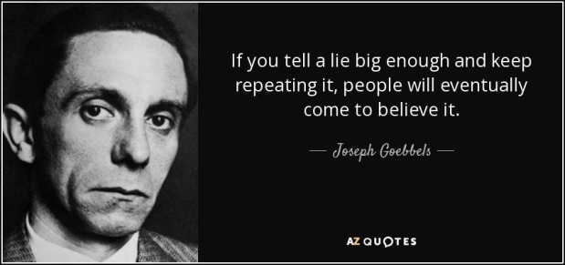quote-if-you-tell-a-lie-big-enough-and-keep-repeating-it-people-will-eventually-come-to-believe-joseph-goebbels-83-20-28